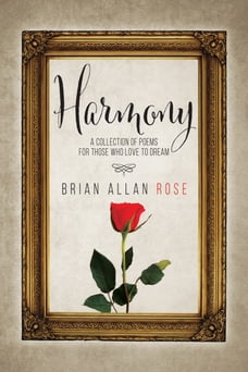 Harmony: A Collection Of Poems For Those Who Love To Dream