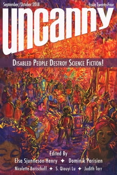 Uncanny Magazine Issue 24: Disabled People Destroy Science Fiction September/October 2018