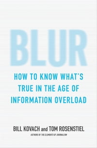 Blur: How to Know What s True in the Age of Information Overload