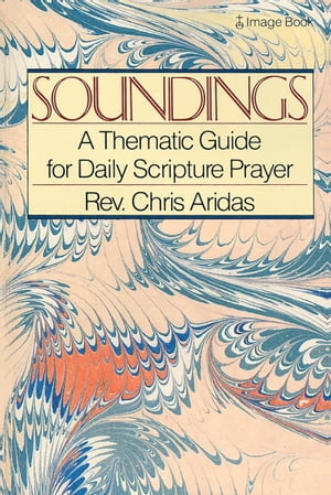 Soundings A Thematic Guide for Daily Scripture Prayer