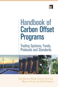Handbook of Carbon Offset Programs: Trading Systems, Funds, Protocols and Standards