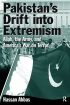 Pakistan's Drift into Extremism: Allah, the Army, and America's War on Terror: Allah, the Army, and…