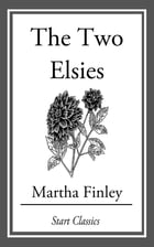 The Two Elsies by Martha Finley