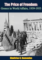 The Price of Freedom: Greece in World Affairs, 1939-1953 by Dimitrios G. Kousoulas
