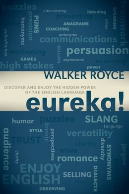 Book Eureka!: Discover and Enjoy the Hidden Power of the English Language by Royce, Walker