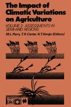 The Impact of Climatic Variations on Agriculture: Volume 2: Assessments in Semi-Arid Regions by M.L. Parry