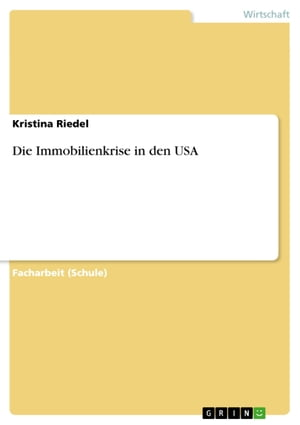 Die Immobilienkrise in den USA by Kristina Riedel
