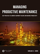 Managing Productive Maintenance: Best practices to eliminate equipment failures and maximize productivity by Harilaus Georgius D'Philippos Xenos