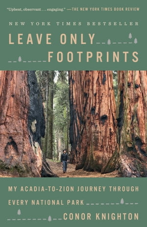 Leave Only Footprints: My Acadia-to-Zion Journey Through Every National Park by Conor Knighton