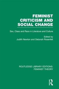 Feminist Criticism and Social Change (RLE Feminist Theory): Sex, class and race in literature and…