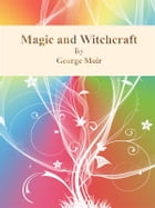 Magic and Witchcraft by George Moir