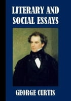 Literary And Social Essays by George William Curtis