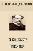 Little Dorrit (Annotated) by Charles Dickens