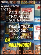 Oh Hollywood: Stuff On Movies From A Film Geek by Dominic Leslie