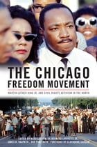 The Chicago Freedom Movement: Martin Luther King Jr. and Civil Rights Activism in the North by Mary Lou Finley