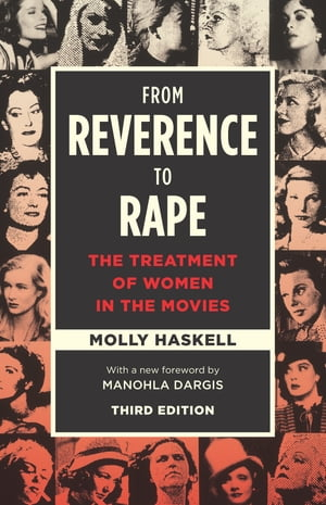 From Reverence to Rape The Treatment of Women in the Movies,  Third Edition