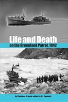 Life and Death on the Greenland Patrol, 1942 by Thaddeus D. Novak