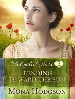 Book Bending Toward the Sun: The Quilted Heart Novella Two by Mona Hodgson