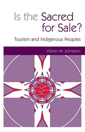 Is the Sacred for Sale Tourism and Indigenous Peoples