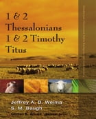 1 and 2 Thessalonians, 1 and 2 Timothy, Titus by Jeffrey A.D. Weima