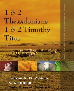 Book 1 and 2 Thessalonians, 1 and 2 Timothy, Titus by Jeffrey A.D. Weima