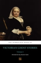 The Wimbourne Book of Victorian Ghost Stories: Volume 1 by Alastair Gunn