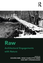 Raw: Architectural Engagements with Nature by Solveig Bøe