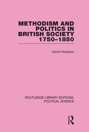 Methodism and Politics in British Society 1750-1850 (Routledge Library Editions: Political Science Volume 31)