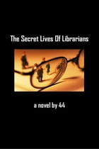 The Secret Lives Of Librarians by 44