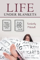 Life Under Blankets by Kimberly Mitchell