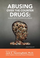 Abusing Over the Counter Drugs: Illicit Uses for Everyday Drugs by Kim Etingoff