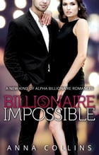 Billionaire Romance: Billionaire Impossible: Billionaire Impossible, #1 by Anna Collins