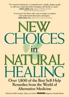 New Choices In Natural Healing: Over 1,800 of the Best Self-Help Remedies from the World of Alternative Medicine by Bill Gottlieb