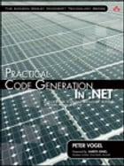 Practical Code Generation in .NET: Covering Visual Studio 2005, 2008, and 2010 by Peter Vogel
