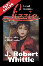 Lizzie: Lethal Innocence - Lizzie Series, Book 1 by J. Robert Whittle