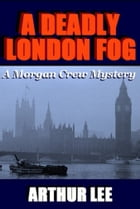 A Deadly London Fog by Arthur A. Lee