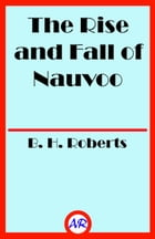 The Rise and Fall of Nauvoo by B. H. Roberts