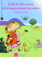 Lou, the little princess of the Kingdom-between-two-waters by Caroline Pastorelli