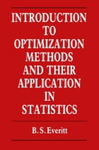Introduction to Optimization Methods and their Application in Statistics by B. Everitt