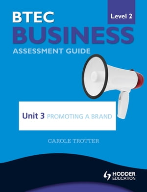 BTEC First Business Level 2 Assessment Guide: Unit 3 Promoting a Brand