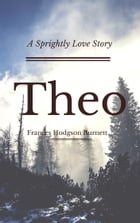Theo (Annotated): A Sprightly Love Story by Frances Hodgson Burnett