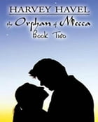 The Orphan of Mecca, Book Two by Harvey Havel