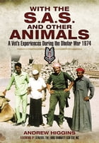 With the SAS and Other Animals: A Vet's Experiences during the Dhofar War 1974 by Higgins, Andrew