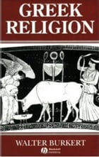 Greek Religion: Archaic and Classical by Walter Burkert