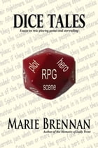 Dice Tales: Essays on Roleplaying Games and Storytelling by Marie Brennan