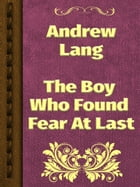 The Boy Who Found Fear At Last by Andrew Lang