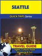 Seattle Travel Guide (Quick Trips Series): Sights, Culture, Food, Shopping & Fun by Jody Swift