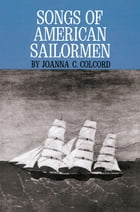 Songs of American Sailormen by Joanna C. Colcord