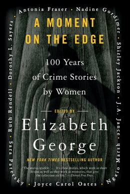Book A Moment on the Edge: 100 Years of Crime Stories by Women by Elizabeth George