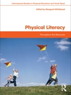 Physical Literacy: Throughout the Lifecourse by Margaret Whitehead
